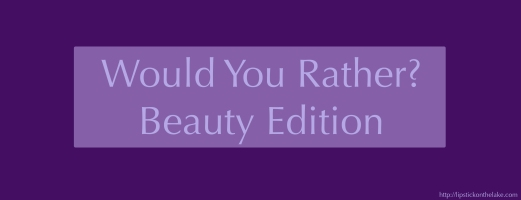 Would-You-Rather-Beauty-Edition